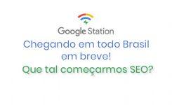 Google Station: a novidade da Google que te fará investir em SEO