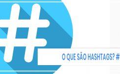 O que são Hashtags? O que é #? O que Hashtags tem a ver no marketing digital?